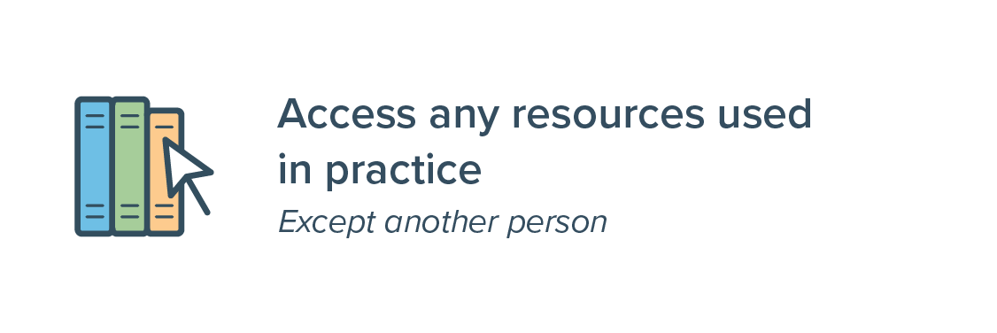 Access any resources used in practice (except another person)